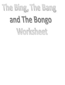 The Bing, The Bang, and The Bongo Worksheet