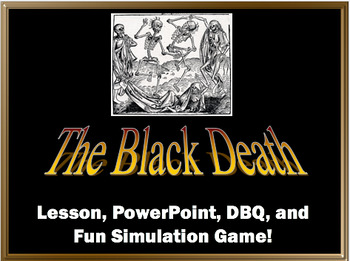 The Black Death: Lesson, DBQ, PowerPoint, and Fun Game!