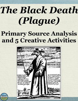 The Black Death/Plague Primary Source Analysis and Creative Activities