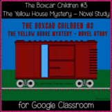 The Boxcar Children #3 The Yellow House Mystery Novel Study (Google Classroom!)