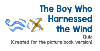 The Boy Who Harnessed the Wind Quiz