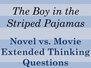 The Boy in the Striped Pajamas: Novel vs. Movie Extended Thinking Questions