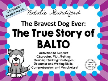 The Bravest Dog Ever: The True Story of Balto: A Complete Literature Study