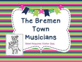 The Bremen Town Musicians Smart Response Clicker Quiz