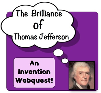 Thomas Jefferson and His Brilliance:  An Invention Webquest!