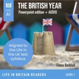 The British Year: Level 1 (A1) Life in Britain graded reader  POWERPOINT + AUDIO