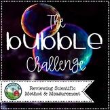 The Bubble Challenge (Reviewing Scientific Method & Measurements)