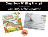 The Busy Little Squirrel Class Book Writing Prompt, Editable Cover