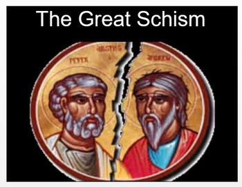 The Great Schism - 1054 - The Emergence of 2 Distinct Civilizations + Assessment