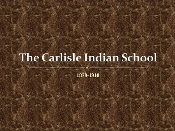 The Carlisle Indian School Powerpoint--55 slides