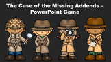 The Case of the Missing Addends - PowerPoint Game