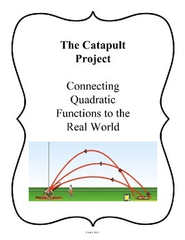The Catapult Project: Connecting Quadratic Functions to the Real World