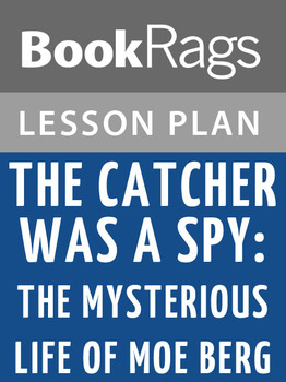 The Catcher Was a Spy: The Mysterious Life of Moe Berg Lesson Plans