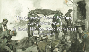 The Causes of Trench Warfare during World War I in Seven Minutes Video Worksheet
