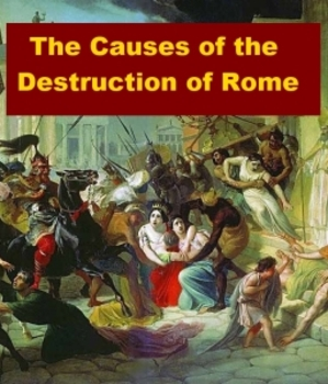 The Causes of the Destruction of Rome