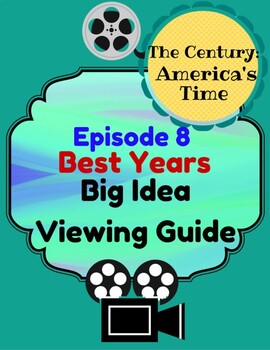 The Century:America's Time Episode 8: Best Years, Big Idea Viewing Guide