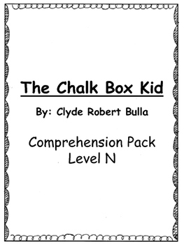 The Chalk Box Kid Comprehension Question Packets (Level N)