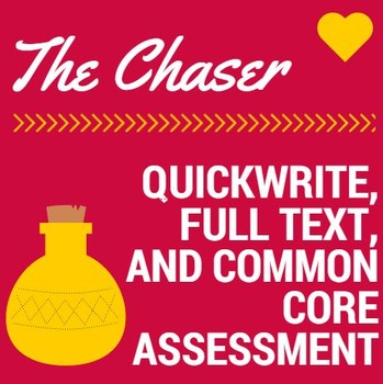 Chaser:  Short Story, Quickwrite, and Post-Reading Common Core Assessment