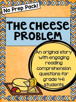 The Cheese Problem: Reading Comprehension Practice/Writing For Upper Elementary