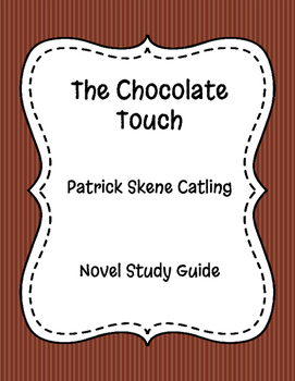 The Chocolate Touch - The Chocolate Touch Novel Study Guide