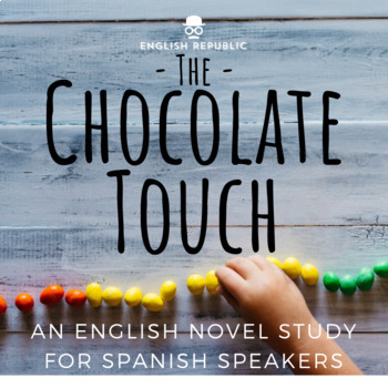 The Chocolate Touch, an English Novel Study for Spanish Speakers