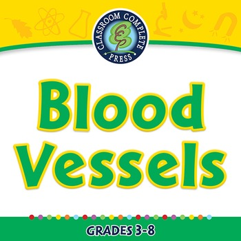 The Circulatory System - Blood Vessels - PC Gr. 3-8
