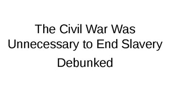 The Civil War Was Unnecessary to End Slavery - Debunked