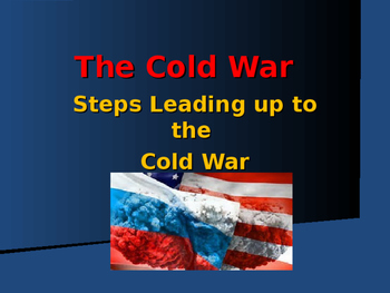 Cold War Era - Steps Leading Up to The Cold War
