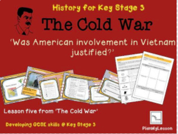 The Cold War: Lesson 5 'Was American involvement in Vietnam justified?'