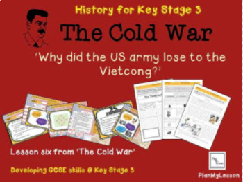 The Cold War: Lesson 6 'Why did the US army lose to the Vietcong?'