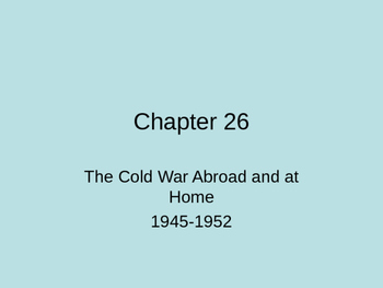 The Cold War at Home and Abroad 1945 thru 1952