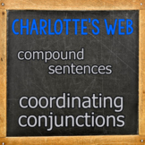 Charlotte's Web: Coordinating Conjunctions (And, But, Or, So)