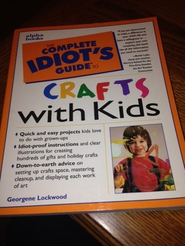 The Complete Idiot's Guide to Crafts with Kids