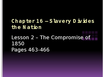 Slavery Divides the Nation - The Compromise of 1850 PowerPoint