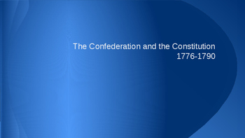 The Confederation and the Constitution (1776-1790)