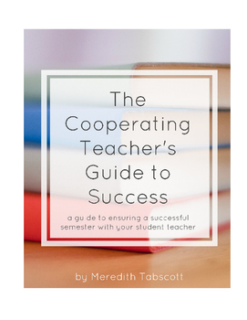 The Cooperating Teacher's Guide to Success