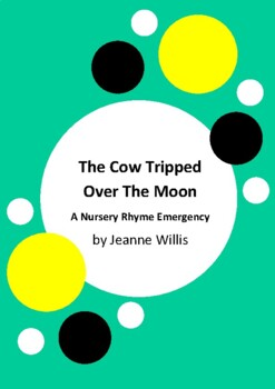 The Cow Tripped Over The Moon - A Nursery Rhyme Emergency by Jeanne Willis