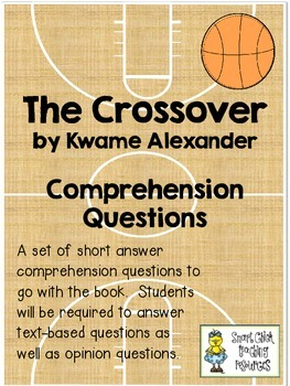 The Crossover, by Kwame Alexander ~ Comprehension Questions