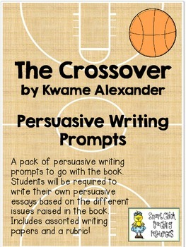 The Crossover, by Kwame Alexander ~ Persuasive Writing Prompts