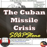 COLD WAR | Cuban Missile Crisis | SOAPSTone Primary Sources | Print and Digital