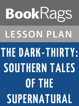 The Dark-Thirty: Southern Tales of the Supernatural Lesson Plans