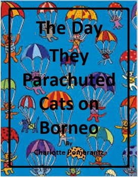 The Day They Parachuted Cats on Borneo by Charlotte Pomerantz - 6th Grade