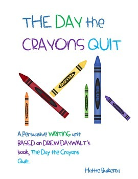 The Day the Crayons Quit - Persuasive Writing Unit
