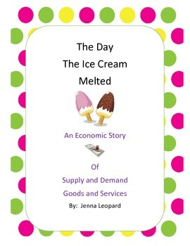 The Day the Ice Cream Melted:  A Story on Supply and Demand, Goods and Services