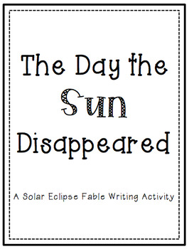 The Day the Sun Disappeared (A Solar Eclipse Fable Writing Activity)