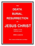 Bible Lesson - The Death, Burial & Resurrection of Jesus Christ