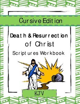 The Death & Resurrection of Christ - Scriptures Workbook (Cursive - KJV)
