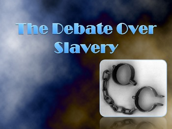 The Debate Over Slavery Powerpoint