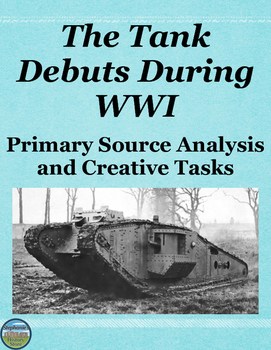 World War 1 Tank Primary Source Analysis and Creative Activities