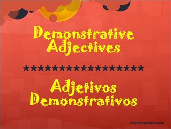The Demonstrative Adjetives/Los Adjetivos Demonstrativos